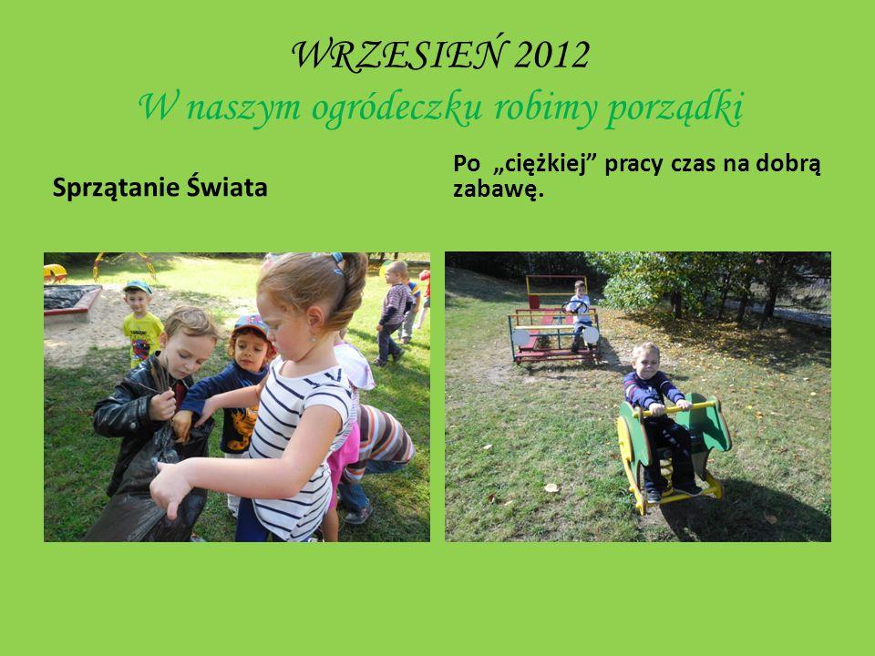 WRZESIEŃ 2012 W naszym ogródeczku robimy porządki