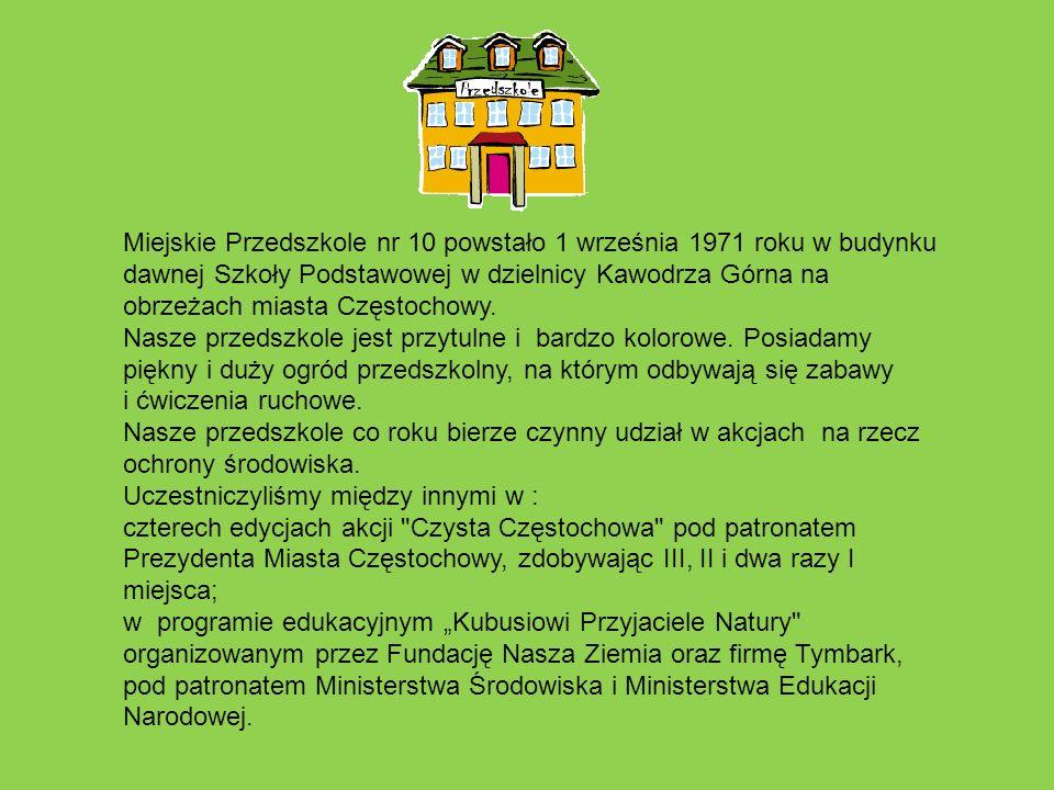 Miejskie Przedszkole nr 10 powstało 1 września 1971 roku w budynku dawnej Szkoły Podstawowej w dzielnicy Kawodrza Górna na obrzeżach miasta Częstochowy.