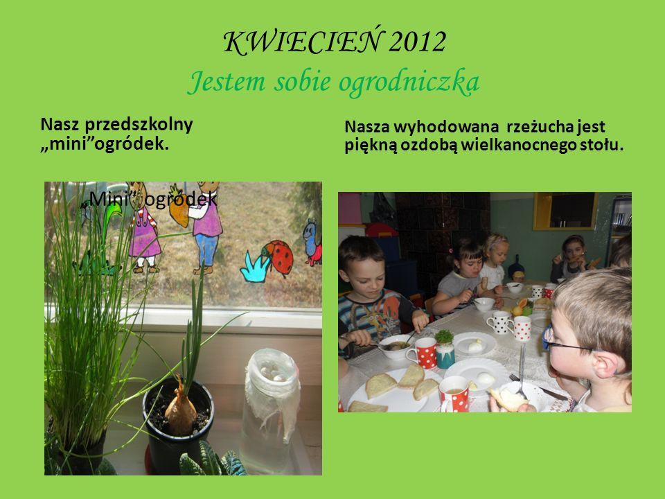 KWIECIEŃ 2012 Jestem sobie ogrodniczka