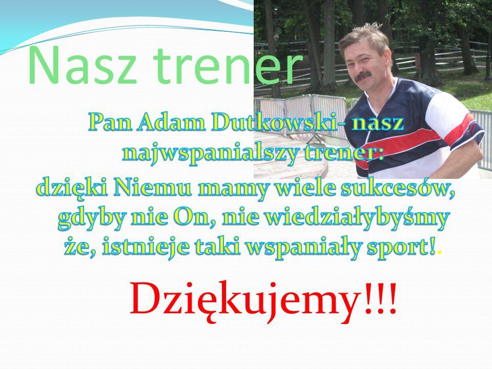 Pan Adam Dutkowski- nasz najwspanialszy trener: