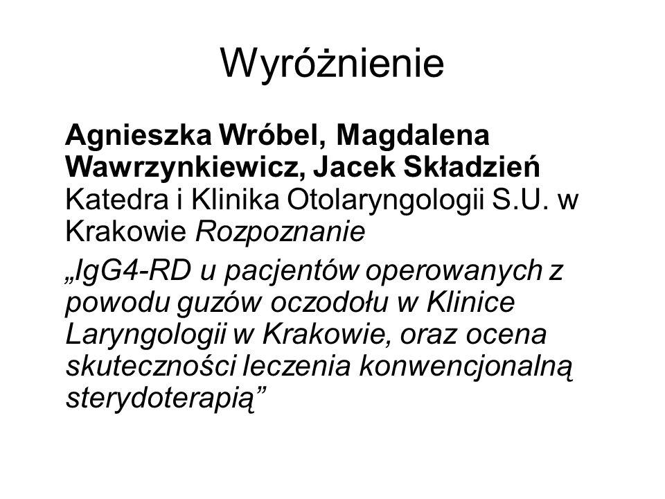 Wyróżnienie Agnieszka Wróbel, Magdalena Wawrzynkiewicz, Jacek Składzień Katedra i Klinika Otolaryngologii S.U. w Krakowie Rozpoznanie.