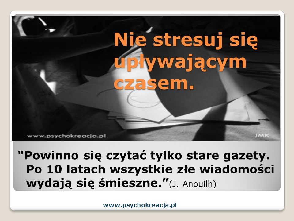Nie stresuj się upływającym czasem.