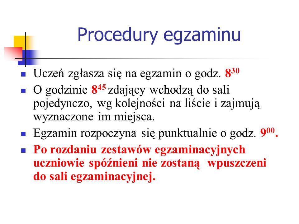 Procedury egzaminu Uczeń zgłasza się na egzamin o godz. 830