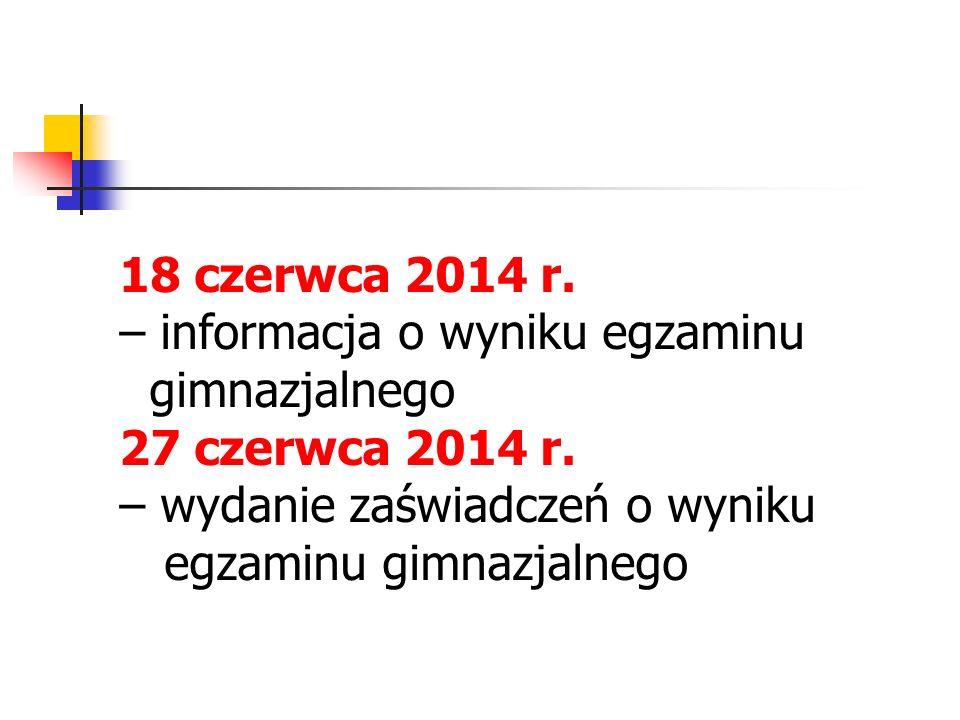 18 czerwca 2014 r. – informacja o wyniku egzaminu gimnazjalnego