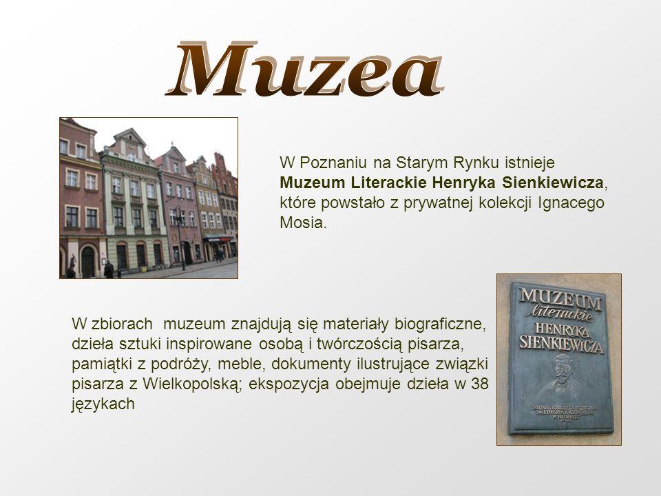 Muzea W Poznaniu na Starym Rynku istnieje Muzeum Literackie Henryka Sienkiewicza, które powstało z prywatnej kolekcji Ignacego Mosia.