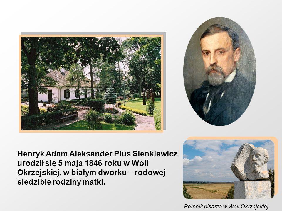 Henryk Adam Aleksander Pius Sienkiewicz urodził się 5 maja 1846 roku w Woli Okrzejskiej, w białym dworku – rodowej siedzibie rodziny matki.