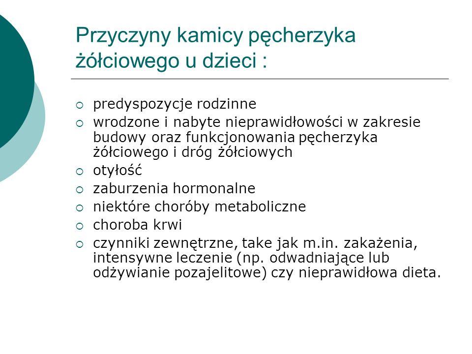 Przyczyny kamicy pęcherzyka żółciowego u dzieci :