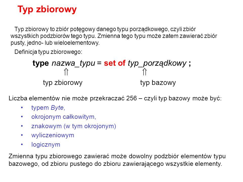 Typ zbiorowy type nazwa_typu = set of typ_porządkowy ;  