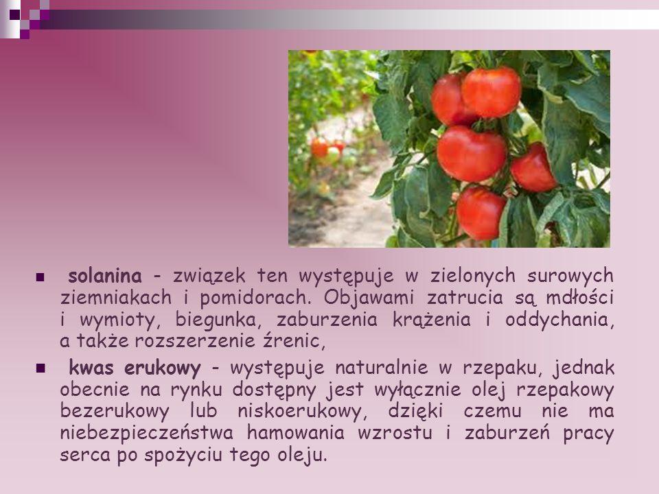 solanina - związek ten występuje w zielonych surowych ziemniakach i pomidorach. Objawami zatrucia są mdłości i wymioty, biegunka, zaburzenia krążenia i oddychania, a także rozszerzenie źrenic,