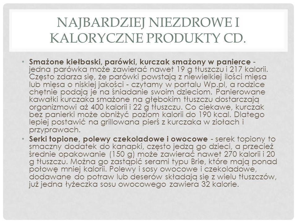 Najbardziej niezdrowe i kaloryczne produkty cd.
