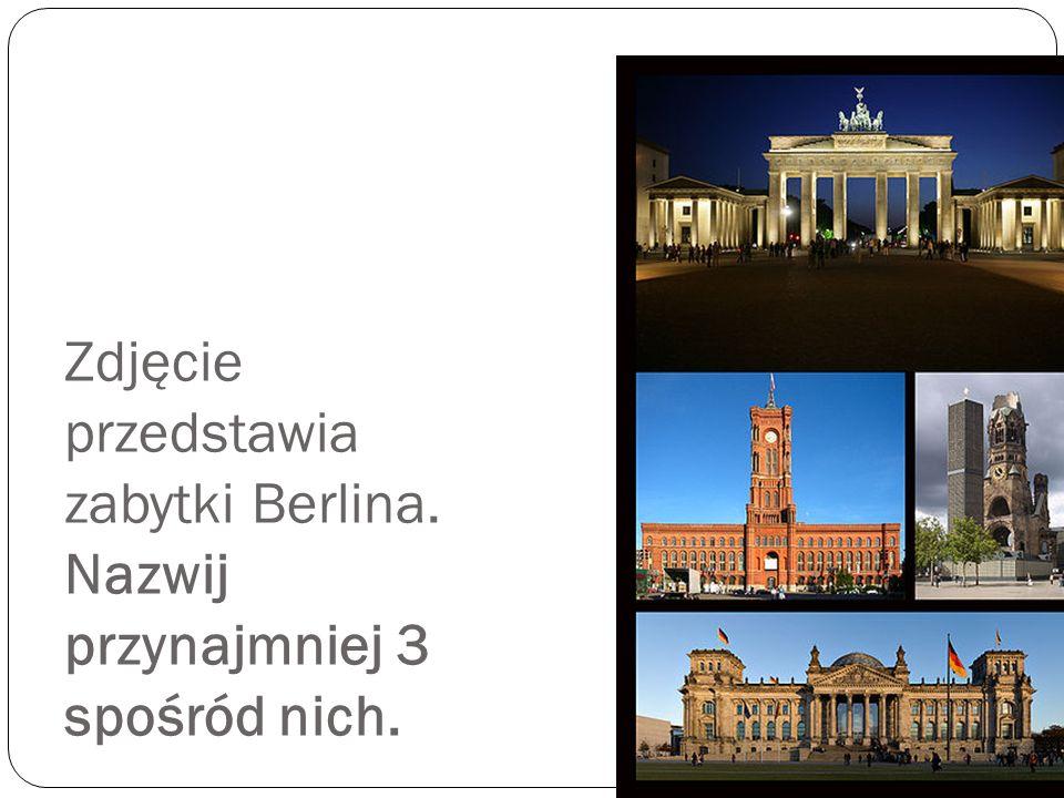 Zdjęcie przedstawia zabytki Berlina. Nazwij przynajmniej 3 spośród nich.