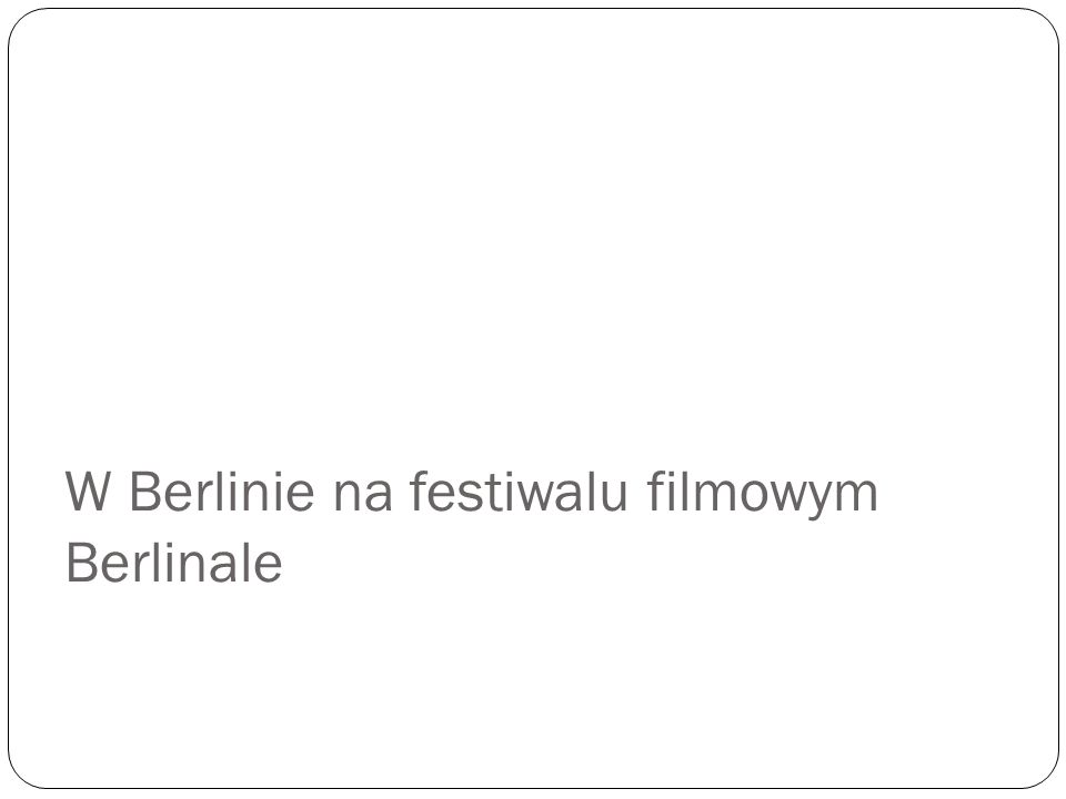 W Berlinie na festiwalu filmowym Berlinale