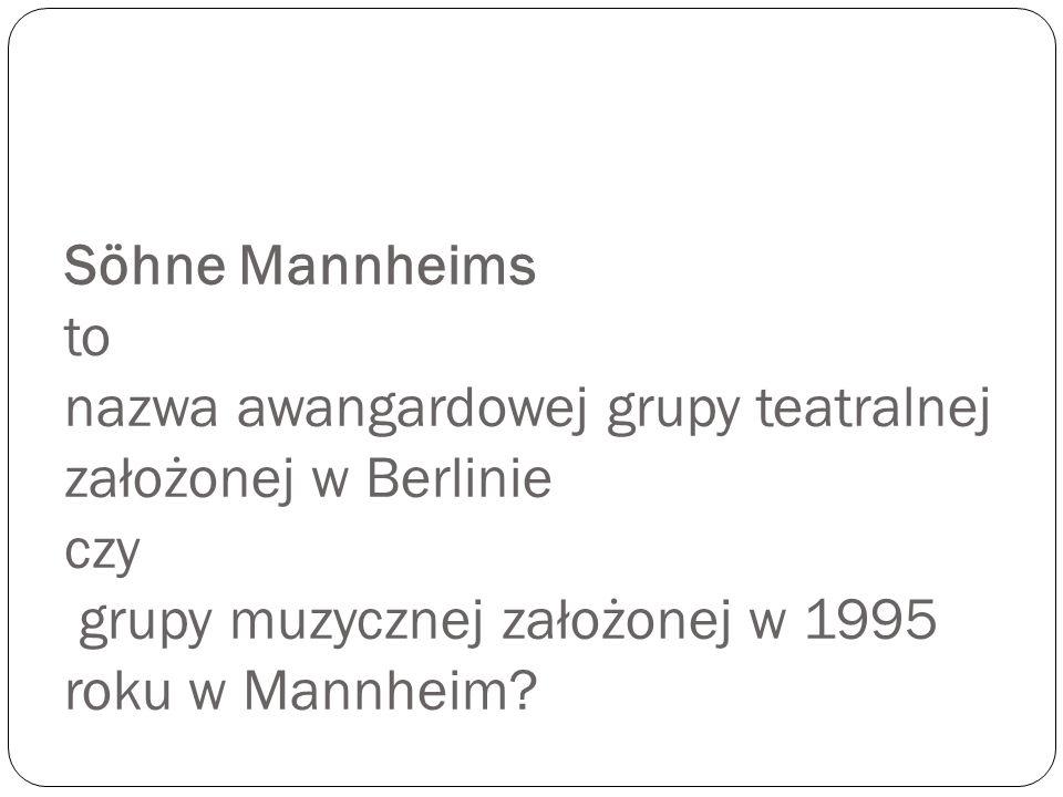 Söhne Mannheims to nazwa awangardowej grupy teatralnej założonej w Berlinie czy grupy muzycznej założonej w 1995 roku w Mannheim