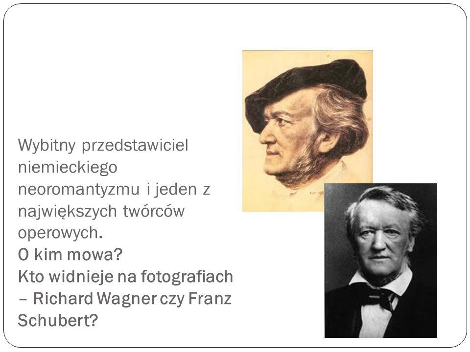 Wybitny przedstawiciel niemieckiego neoromantyzmu i jeden z największych twórców operowych.