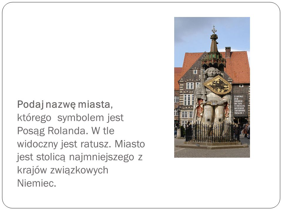 Podaj nazwę miasta, którego symbolem jest Posąg Rolanda