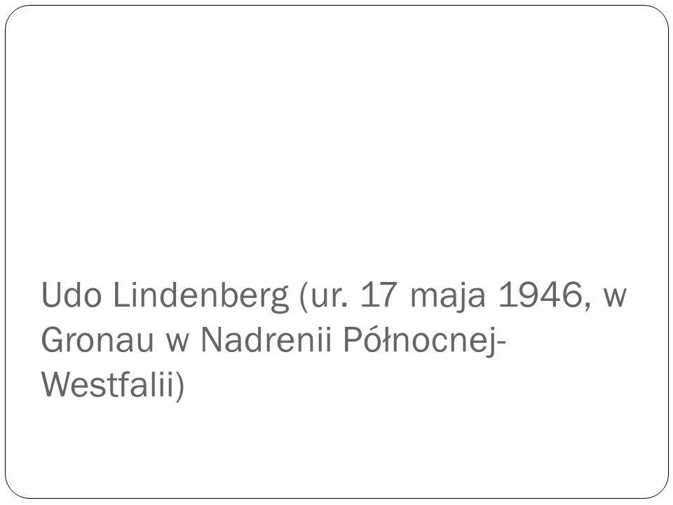 Udo Lindenberg (ur. 17 maja 1946, w Gronau w Nadrenii Północnej-Westfalii)