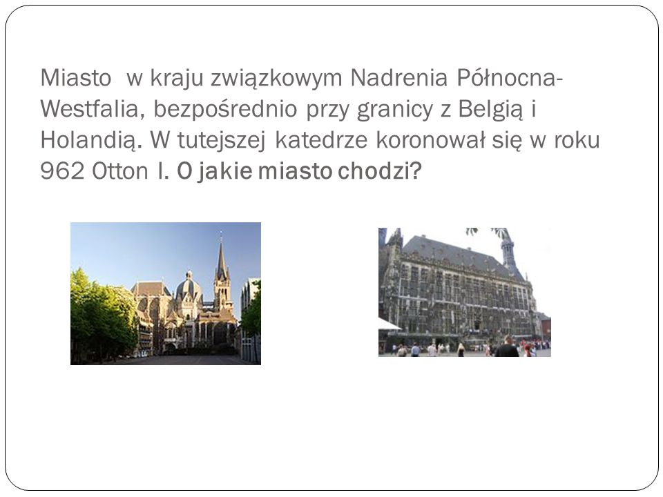 Miasto w kraju związkowym Nadrenia Północna-Westfalia, bezpośrednio przy granicy z Belgią i Holandią.
