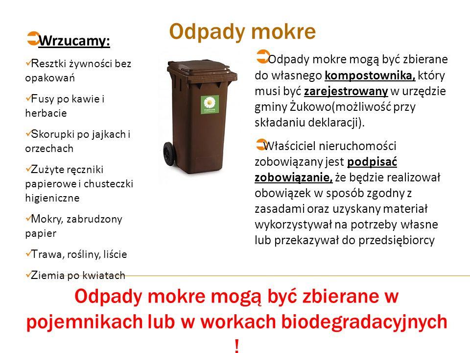 Odpady mokreWrzucamy: Resztki żywności bez opakowań. Fusy po kawie i herbacie. Skorupki po jajkach i orzechach.