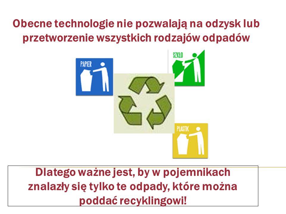 Obecne technologie nie pozwalają na odzysk lub przetworzenie wszystkich rodzajów odpadów