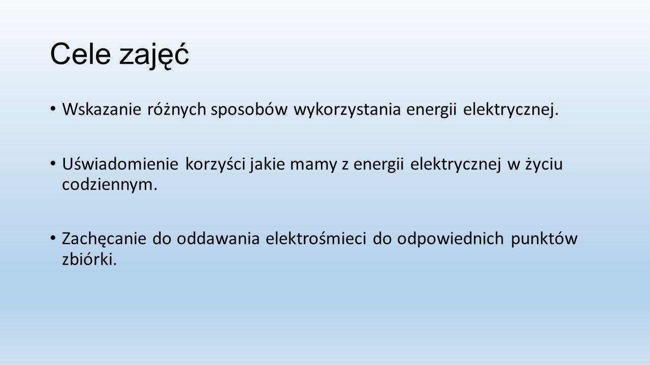 Cele zajęć Wskazanie różnych sposobów wykorzystania energii elektrycznej.