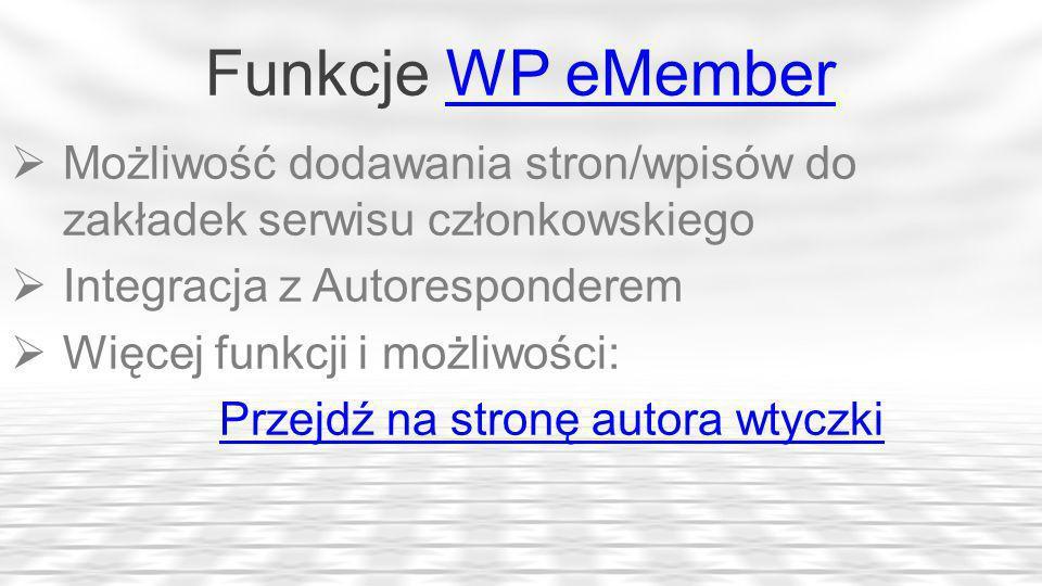 Funkcje WP eMember Możliwość dodawania stron/wpisów do zakładek serwisu członkowskiego. Integracja z Autoresponderem.