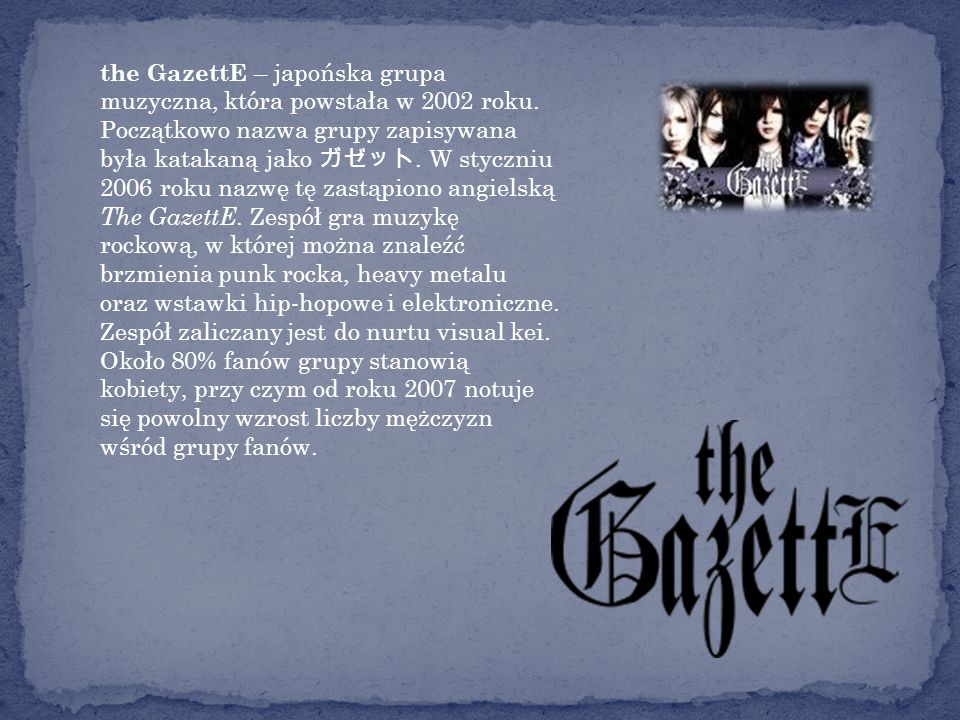 the GazettE – japońska grupa muzyczna, która powstała w 2002 roku