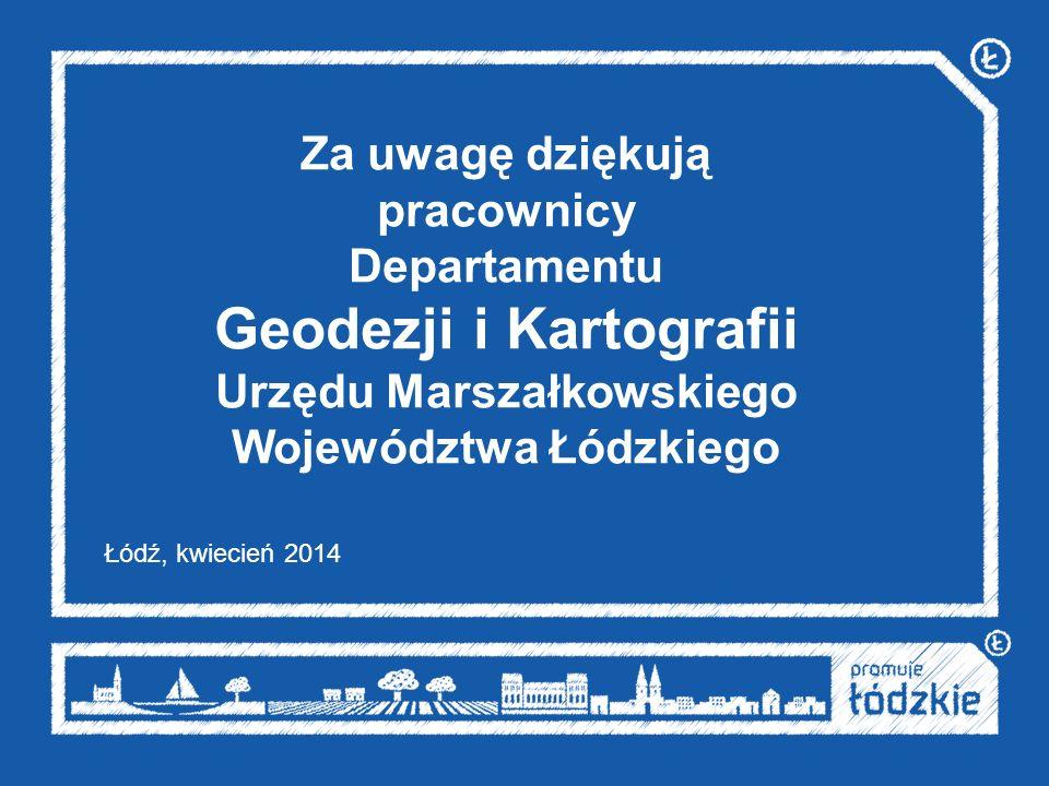 Za uwagę dziękują pracownicy Departamentu Geodezji i Kartografii Urzędu Marszałkowskiego Województwa Łódzkiego