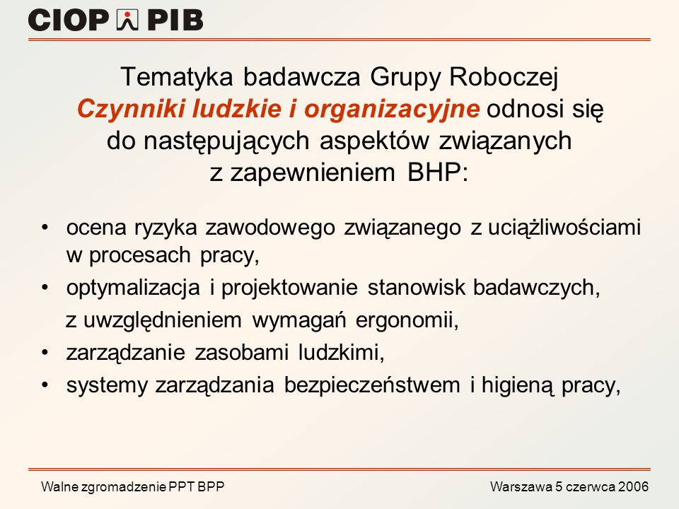 Tematyka badawcza Grupy Roboczej Czynniki ludzkie i organizacyjne odnosi się do następujących aspektów związanych z zapewnieniem BHP: