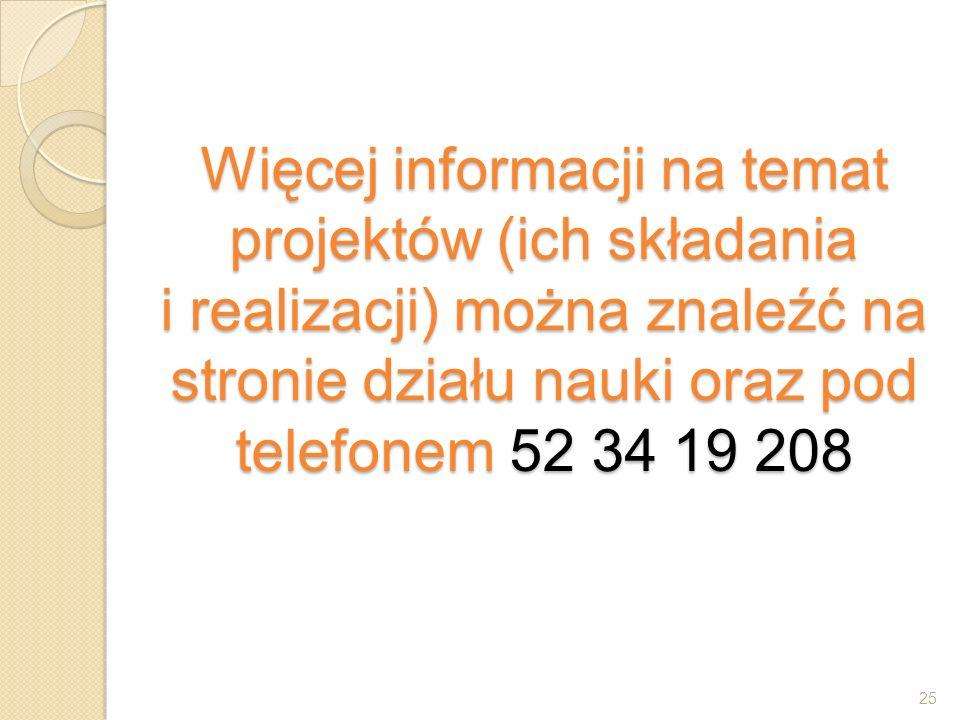 Więcej informacji na temat projektów (ich składania i realizacji) można znaleźć na stronie działu nauki oraz pod telefonem 52 34 19 208