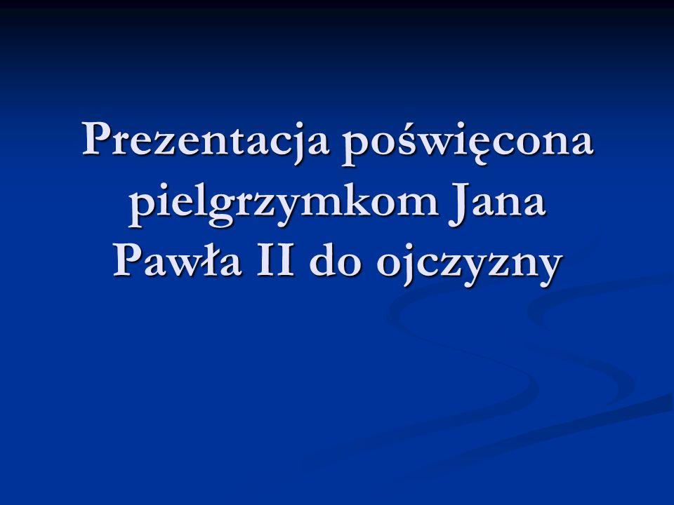Prezentacja poświęcona pielgrzymkom Jana Pawła II do ojczyzny