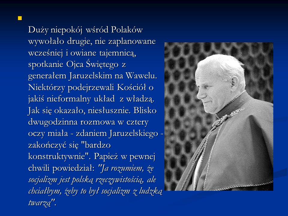 Duży niepokój wśród Polaków wywołało drugie, nie zaplanowane wcześniej i owiane tajemnicą, spotkanie Ojca Świętego z generałem Jaruzelskim na Wawelu.
