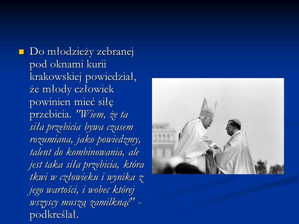 Do młodzieży zebranej pod oknami kurii krakowskiej powiedział, że młody człowiek powinien mieć siłę przebicia.