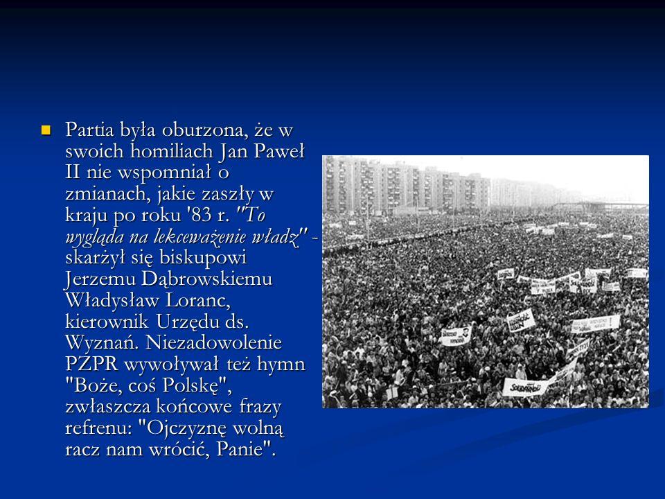 Partia była oburzona, że w swoich homiliach Jan Paweł II nie wspomniał o zmianach, jakie zaszły w kraju po roku 83 r.