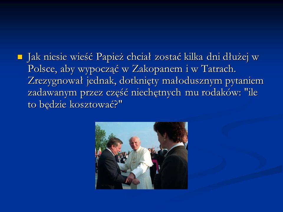 Jak niesie wieść Papież chciał zostać kilka dni dłużej w Polsce, aby wypocząć w Zakopanem i w Tatrach.