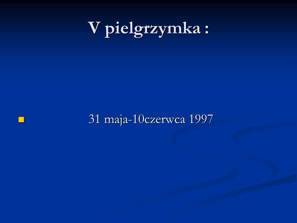 V pielgrzymka : 31 maja-10czerwca 1997
