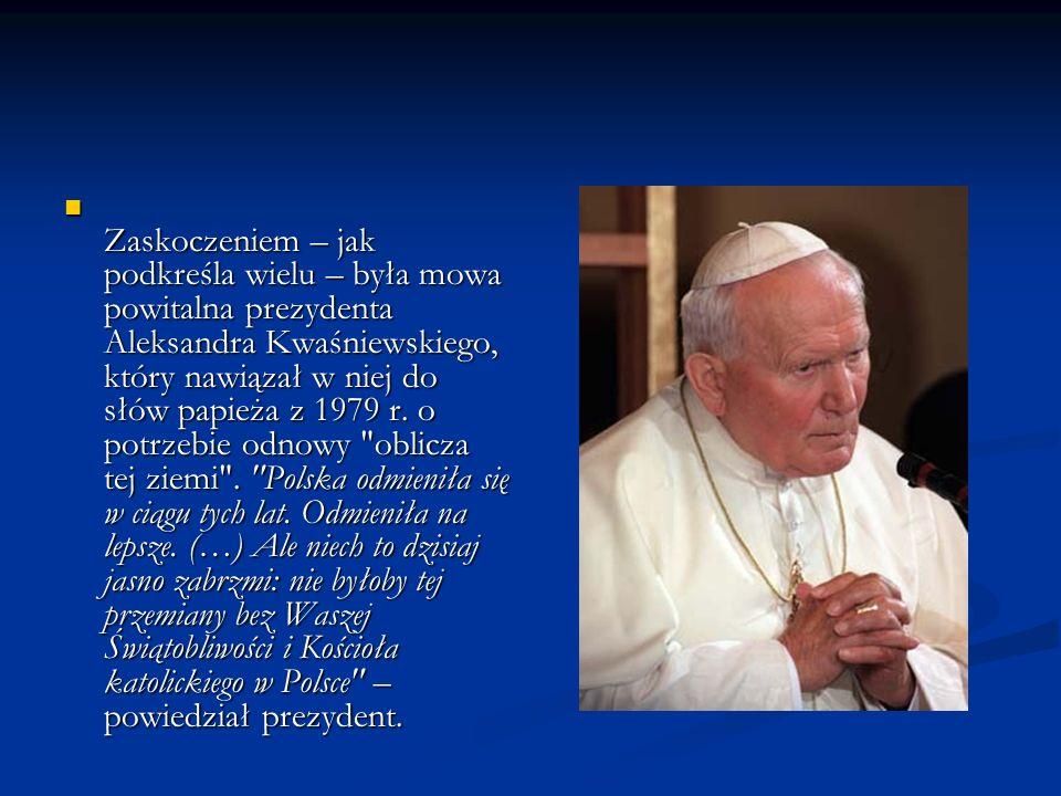 Zaskoczeniem – jak podkreśla wielu – była mowa powitalna prezydenta Aleksandra Kwaśniewskiego, który nawiązał w niej do słów papieża z 1979 r.