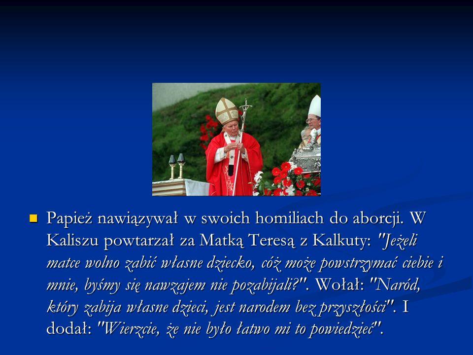 Papież nawiązywał w swoich homiliach do aborcji