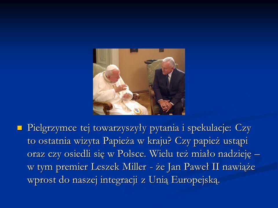 Pielgrzymce tej towarzyszyły pytania i spekulacje: Czy to ostatnia wizyta Papieża w kraju.