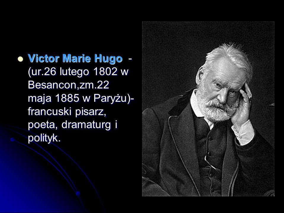 Victor Marie Hugo -(ur. 26 lutego 1802 w Besancon,zm