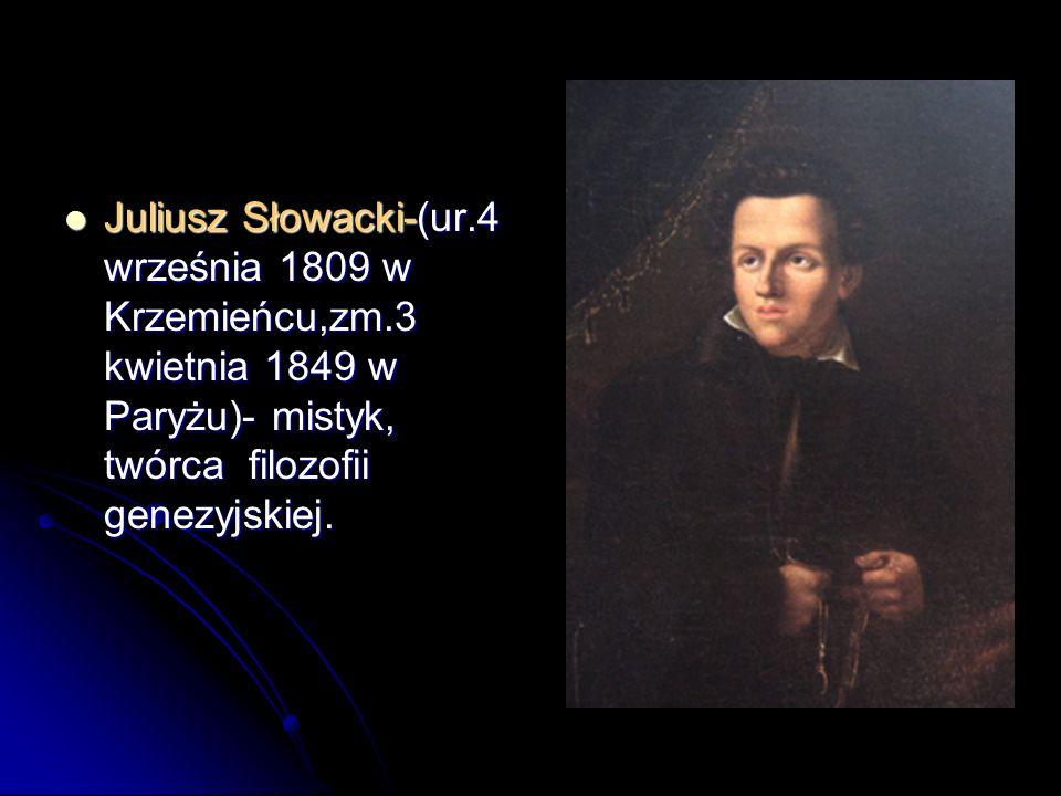 Juliusz Słowacki-(ur. 4 września 1809 w Krzemieńcu,zm