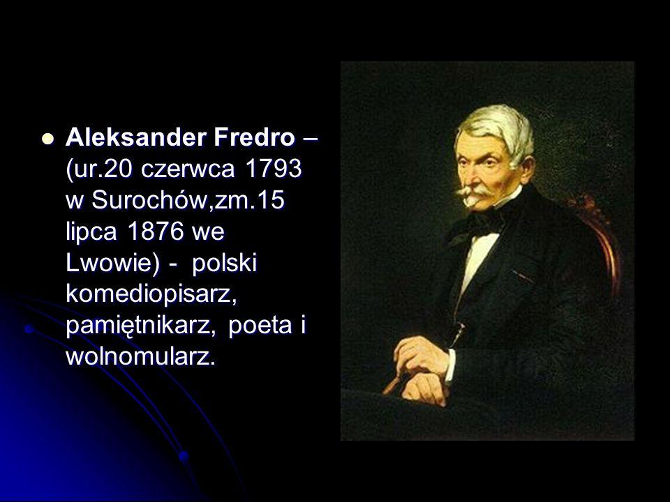 Aleksander Fredro –(ur. 20 czerwca 1793 w Surochów,zm