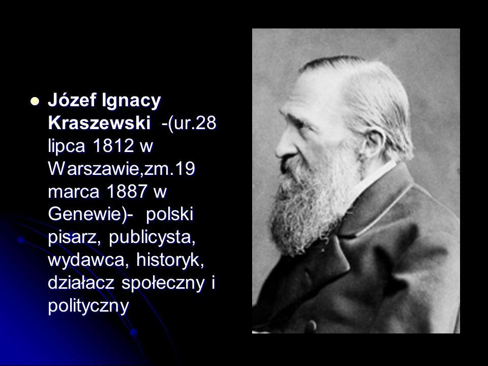Józef Ignacy Kraszewski -(ur. 28 lipca 1812 w Warszawie,zm