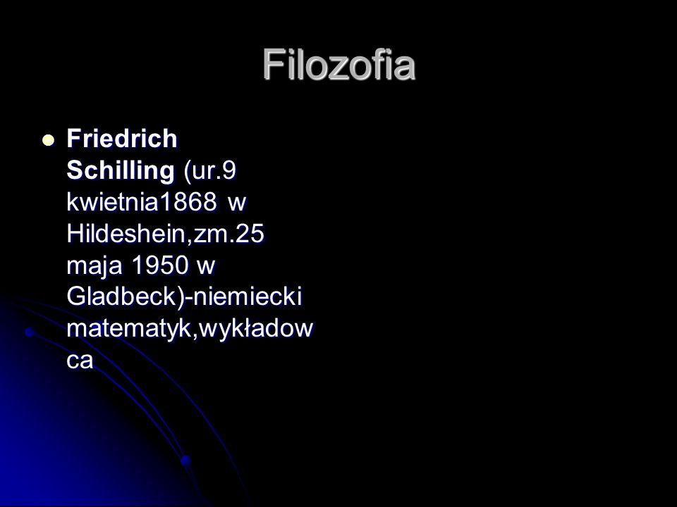 Filozofia Friedrich Schilling (ur.9 kwietnia1868 w Hildeshein,zm.25 maja 1950 w Gladbeck)-niemiecki matematyk,wykładowca.