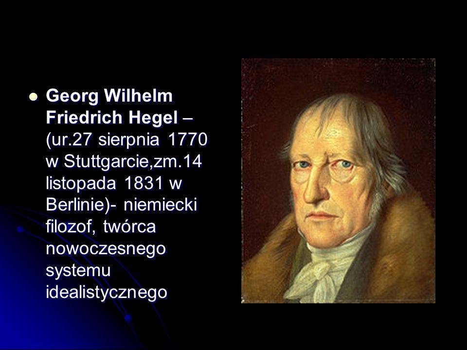 Georg Wilhelm Friedrich Hegel –(ur. 27 sierpnia 1770 w Stuttgarcie,zm
