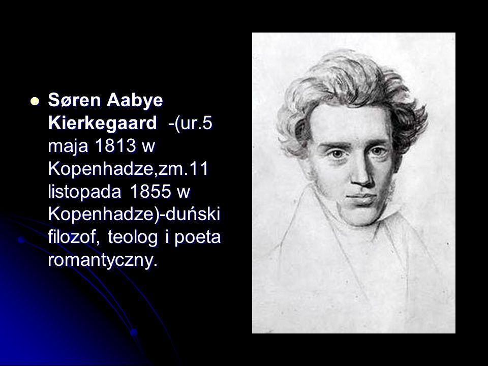 Søren Aabye Kierkegaard -(ur. 5 maja 1813 w Kopenhadze,zm