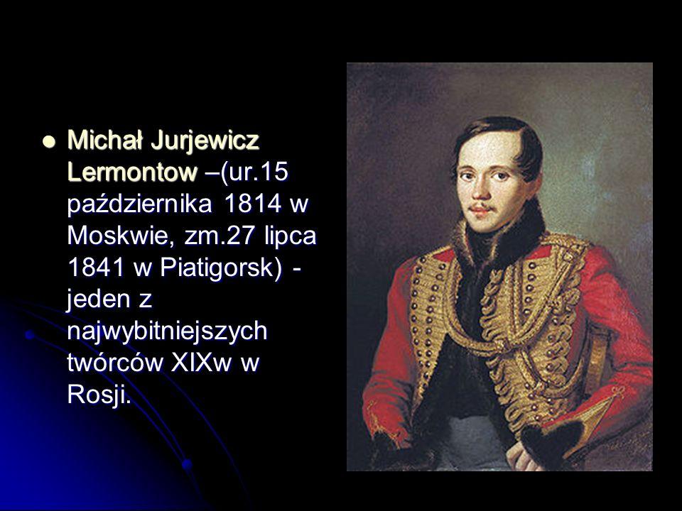 Michał Jurjewicz Lermontow –(ur. 15 października 1814 w Moskwie, zm