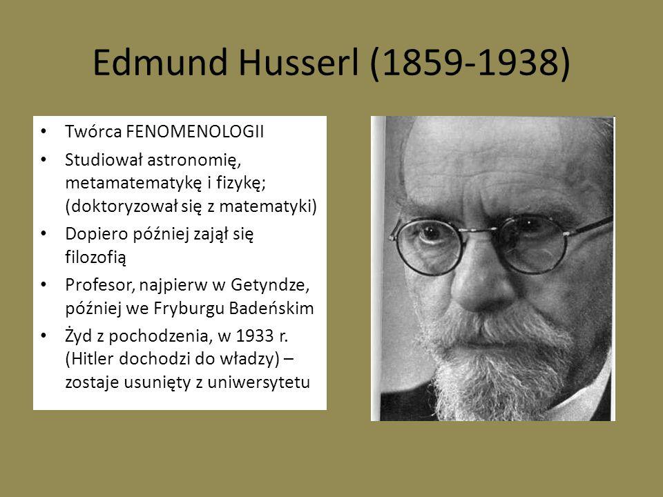 Edmund Husserl (1859-1938) Twórca FENOMENOLOGII