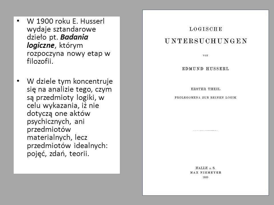 W 1900 roku E. Husserl wydaje sztandarowe dzieło pt