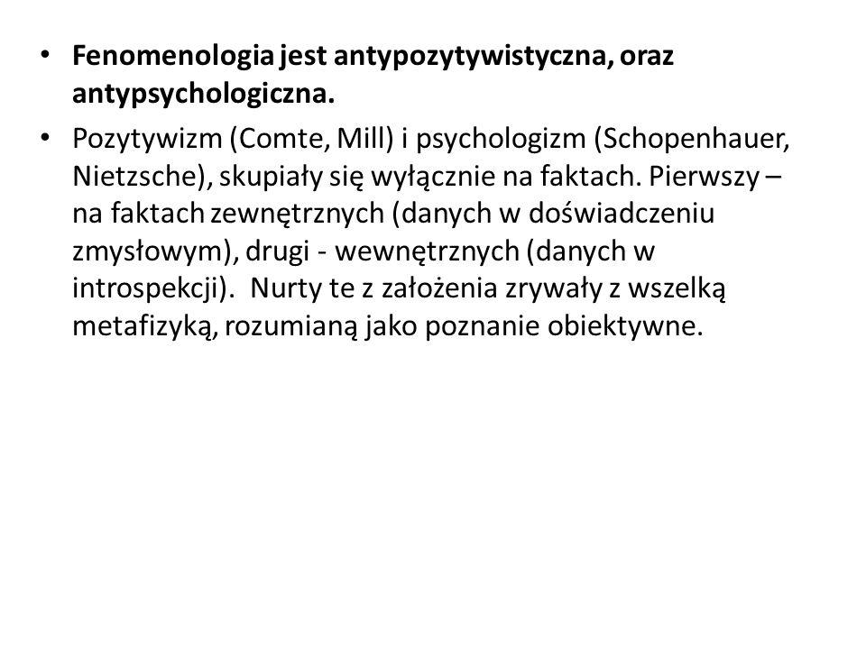 Fenomenologia jest antypozytywistyczna, oraz antypsychologiczna.