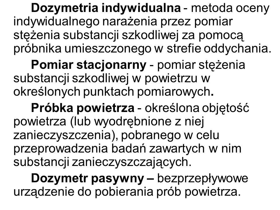 Dozymetria indywidualna - metoda oceny indywidualnego narażenia przez pomiar stężenia substancji szkodliwej za pomocą próbnika umieszczonego w strefie oddychania.
